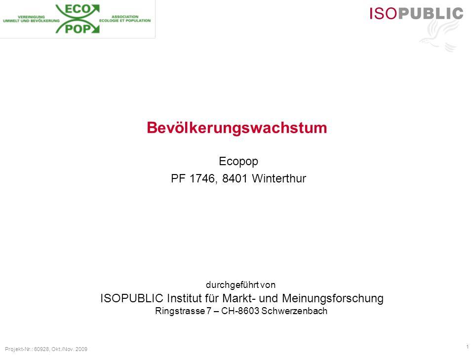 durchgeführt von ISOPUBLIC Institut für Markt- und Meinungsforschung Ringstrasse 7 – CH-8603 Schwerzenbach Projekt-Nr.: 60928, Okt./Nov. 2009 1 Bevölk