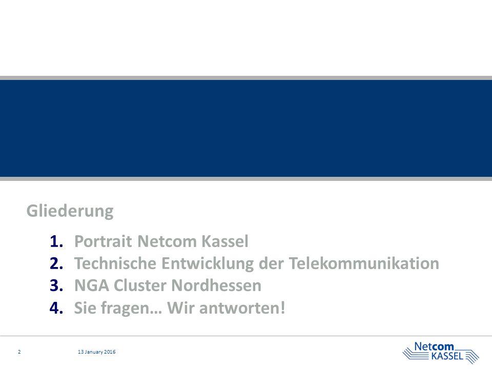 213 January 2016 Gliederung 1.Portrait Netcom Kassel 2.Technische Entwicklung der Telekommunikation 3.NGA Cluster Nordhessen 4.Sie fragen… Wir antwort