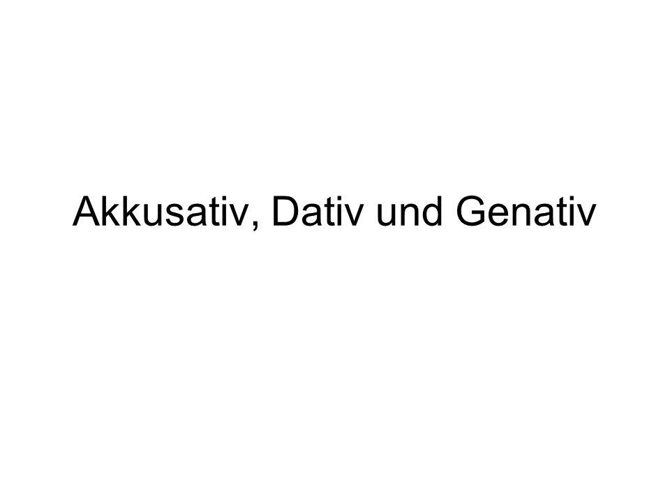 Akkusativ, Dativ und Genativ
