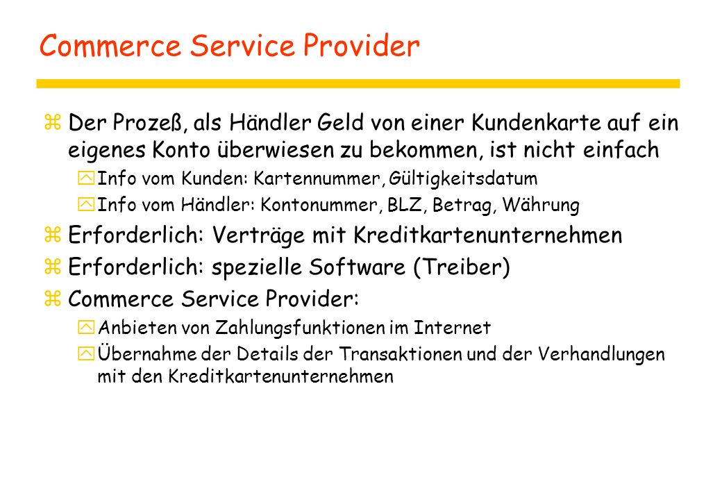 Commerce Service Provider zDer Prozeß, als Händler Geld von einer Kundenkarte auf ein eigenes Konto überwiesen zu bekommen, ist nicht einfach yInfo vo