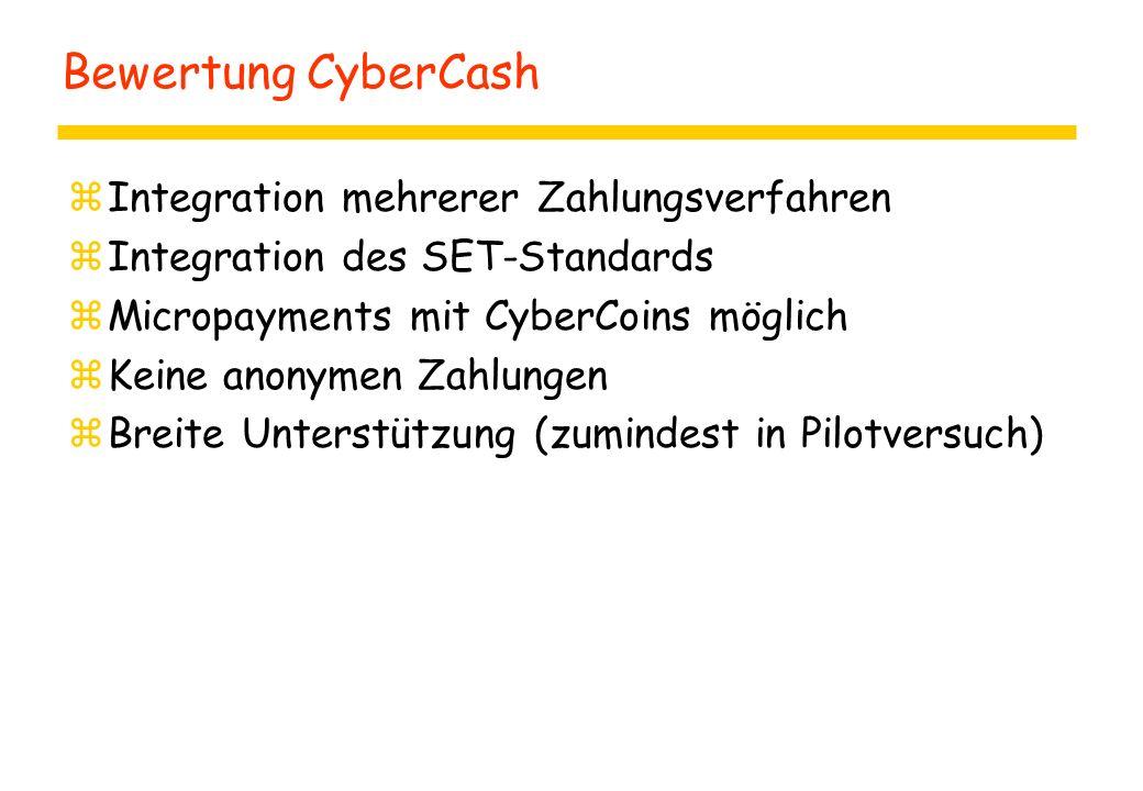 Bewertung CyberCash zIntegration mehrerer Zahlungsverfahren zIntegration des SET-Standards zMicropayments mit CyberCoins möglich zKeine anonymen Zahlu