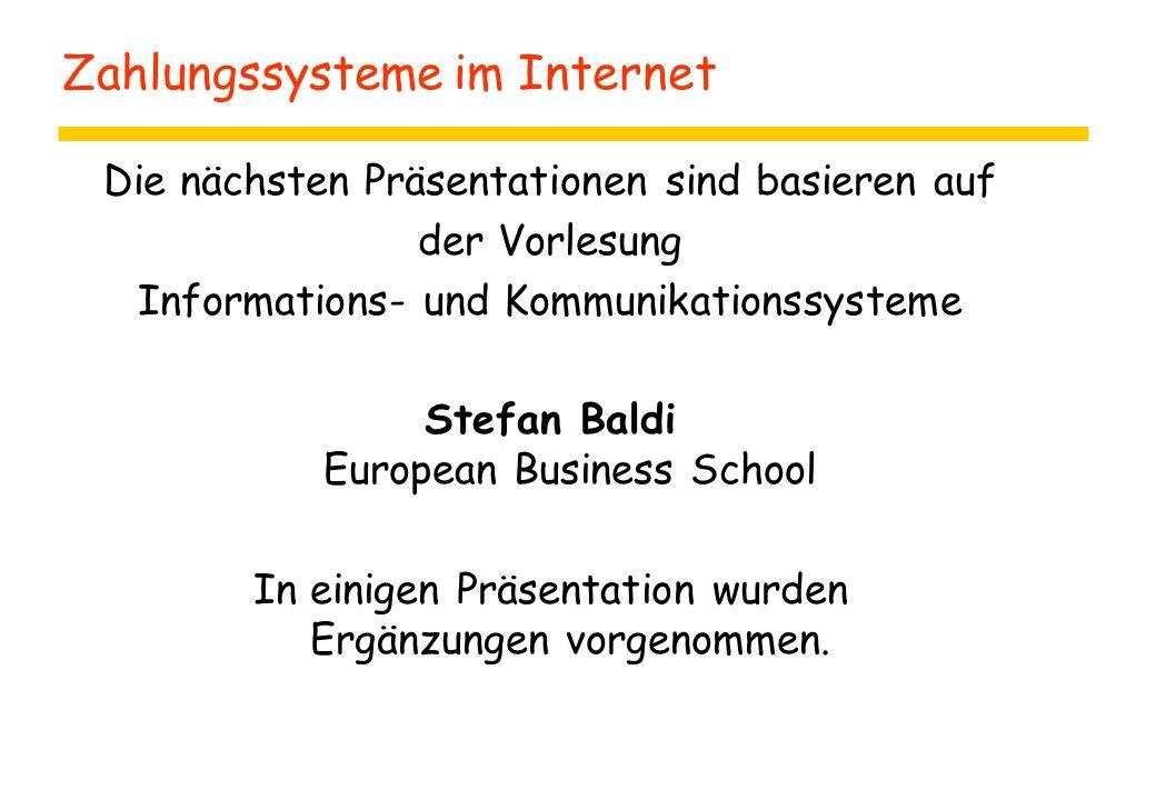 Zahlungssysteme im Internet Die nächsten Präsentationen sind basieren auf der Vorlesung Informations- und Kommunikationssysteme Stefan Baldi European