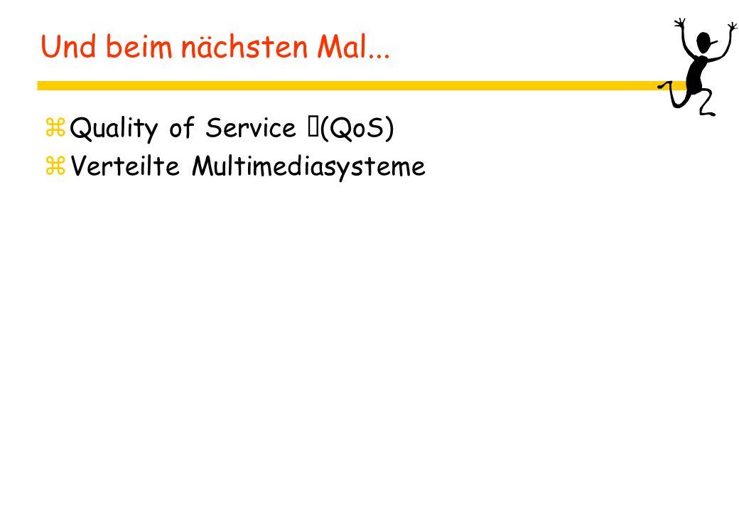 Und beim nächsten Mal... zQuality of Service (QoS) zVerteilte Multimediasysteme