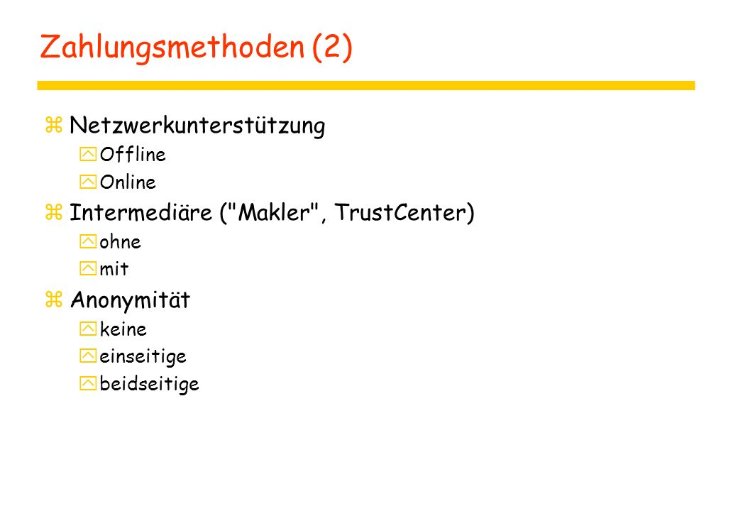 Zahlungsmethoden (2) zNetzwerkunterstützung yOffline yOnline zIntermediäre (