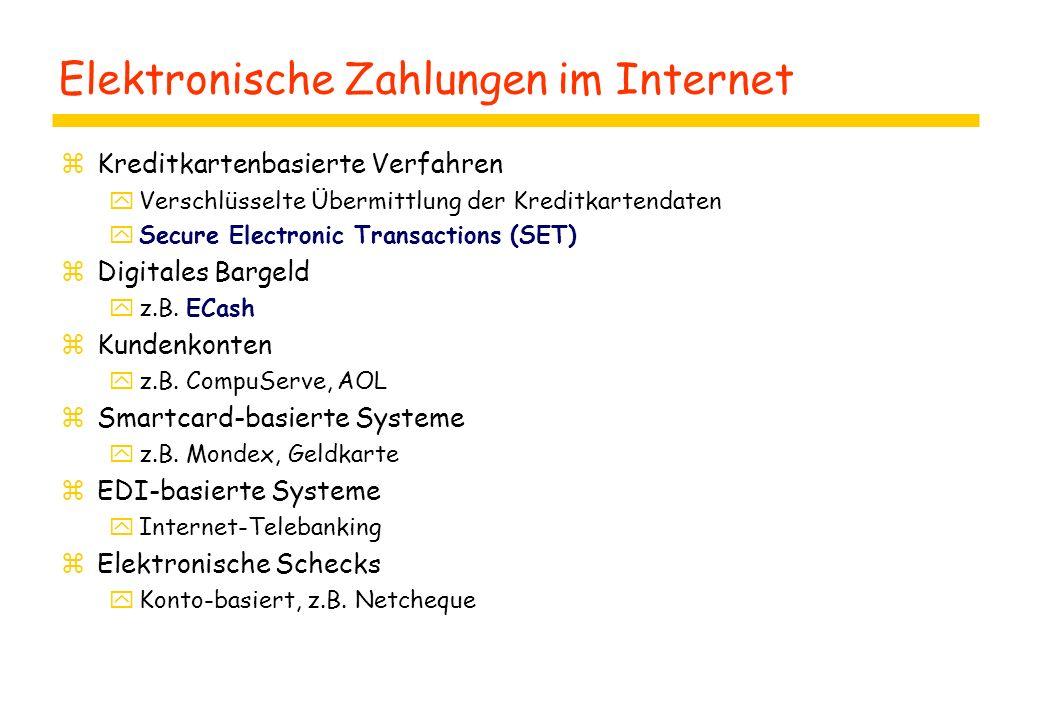 Elektronische Zahlungen im Internet zKreditkartenbasierte Verfahren yVerschlüsselte Übermittlung der Kreditkartendaten ySecure Electronic Transactions