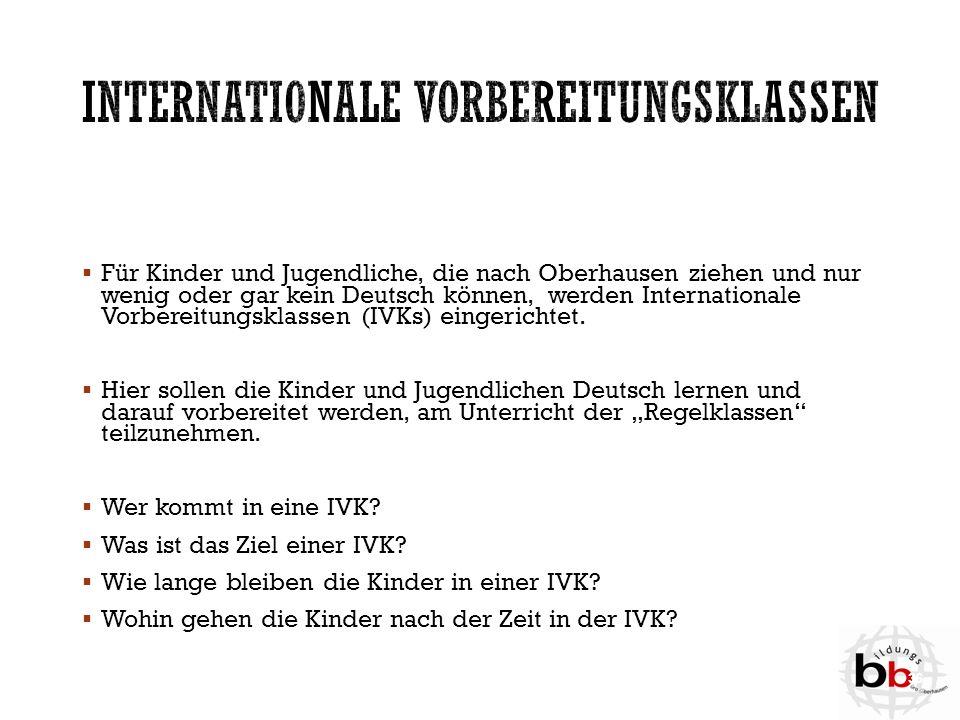  Für Kinder und Jugendliche, die nach Oberhausen ziehen und nur wenig oder gar kein Deutsch können, werden Internationale Vorbereitungsklassen (IVKs)