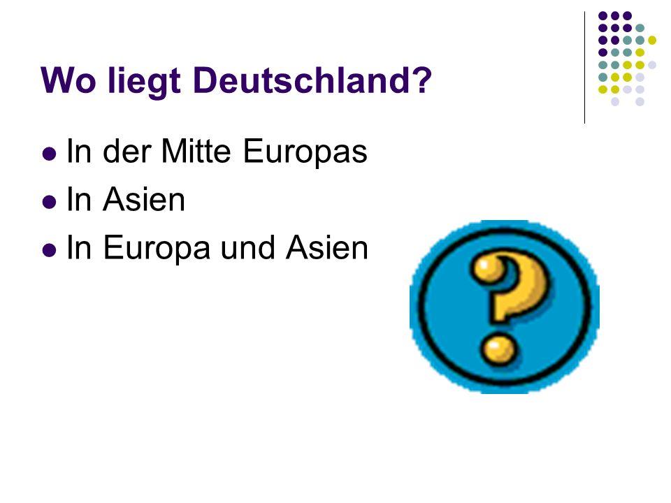 Wo liegt Deutschland In der Mitte Europas In Asien In Europa und Asien