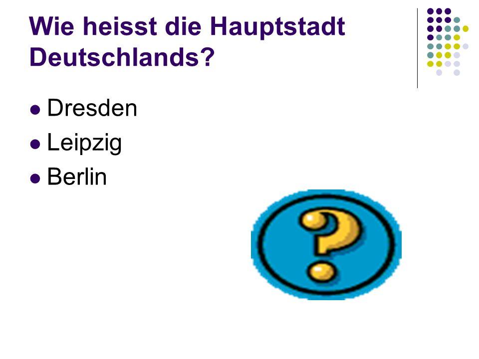Wie heisst die Hauptstadt Deutschlands Dresden Leipzig Berlin