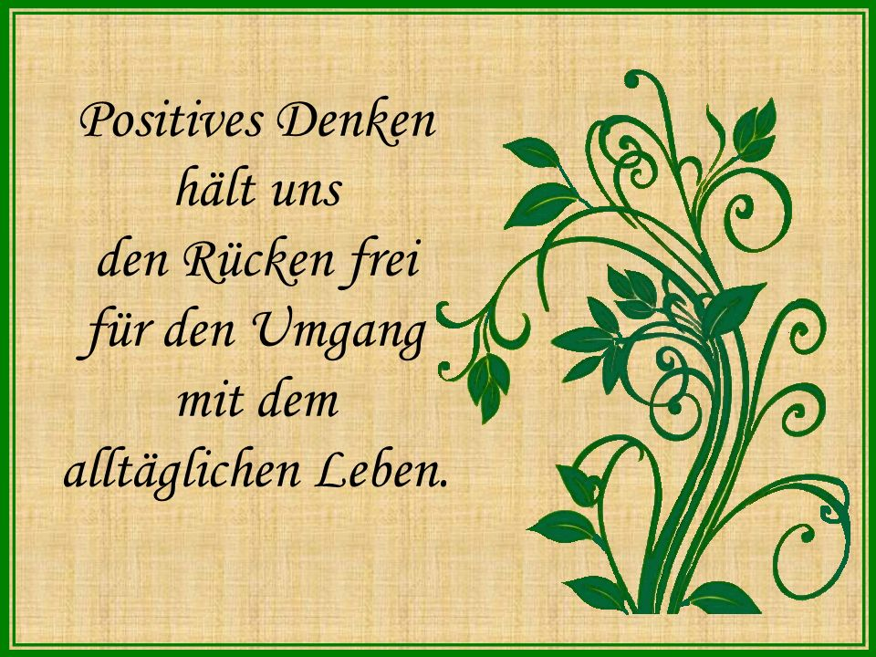 Positives Denken hält uns den Rücken frei für den Umgang mit dem alltäglichen Leben.