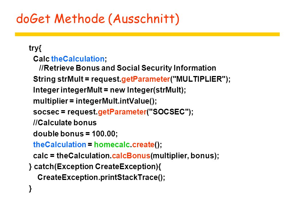 doGet Methode (Ausschnitt) try{ Calc theCalculation; //Retrieve Bonus and Social Security Information String strMult = request.getParameter(