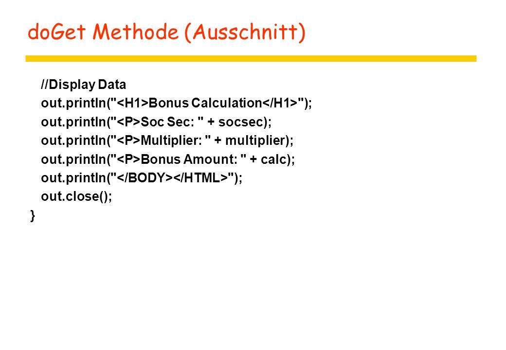 doGet Methode (Ausschnitt) //Display Data out.println( Bonus Calculation ); out.println( Soc Sec: + socsec); out.println( Multiplier: + multiplier); out.println( Bonus Amount: + calc); out.println( ); out.close(); }