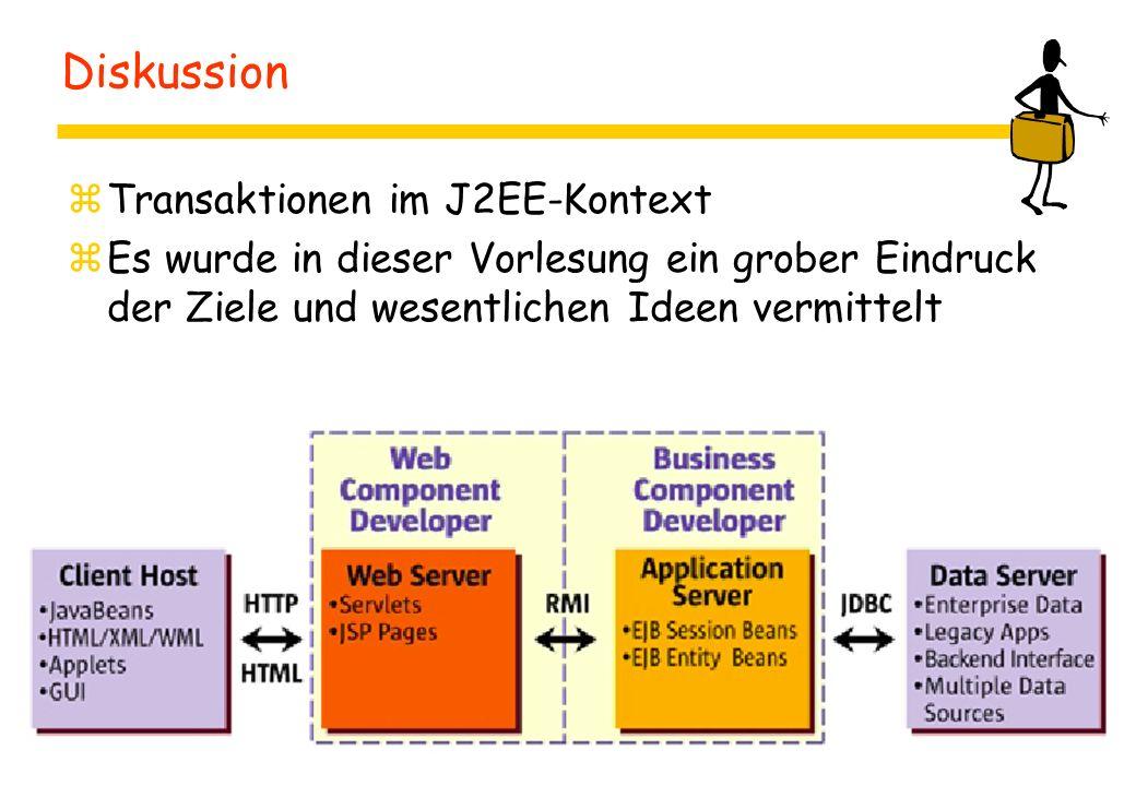 Diskussion zTransaktionen im J2EE-Kontext zEs wurde in dieser Vorlesung ein grober Eindruck der Ziele und wesentlichen Ideen vermittelt