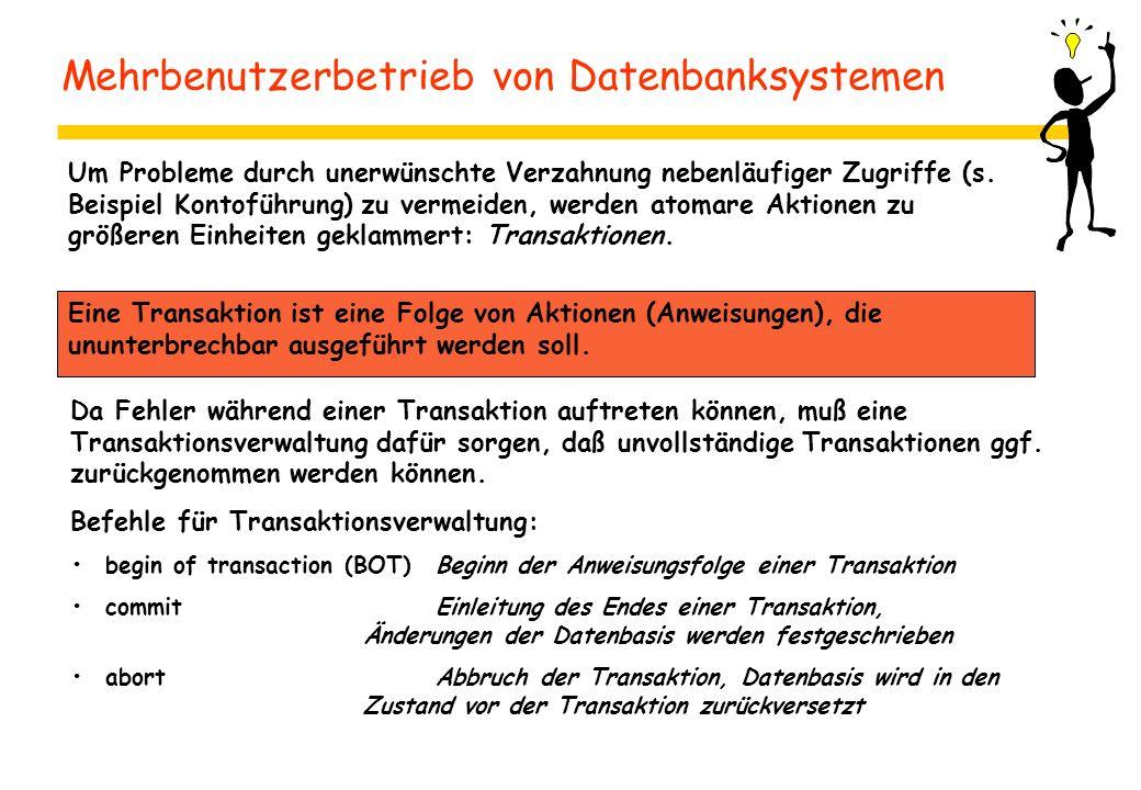 Mehrbenutzerbetrieb von Datenbanksystemen Um Probleme durch unerwünschte Verzahnung nebenläufiger Zugriffe (s.