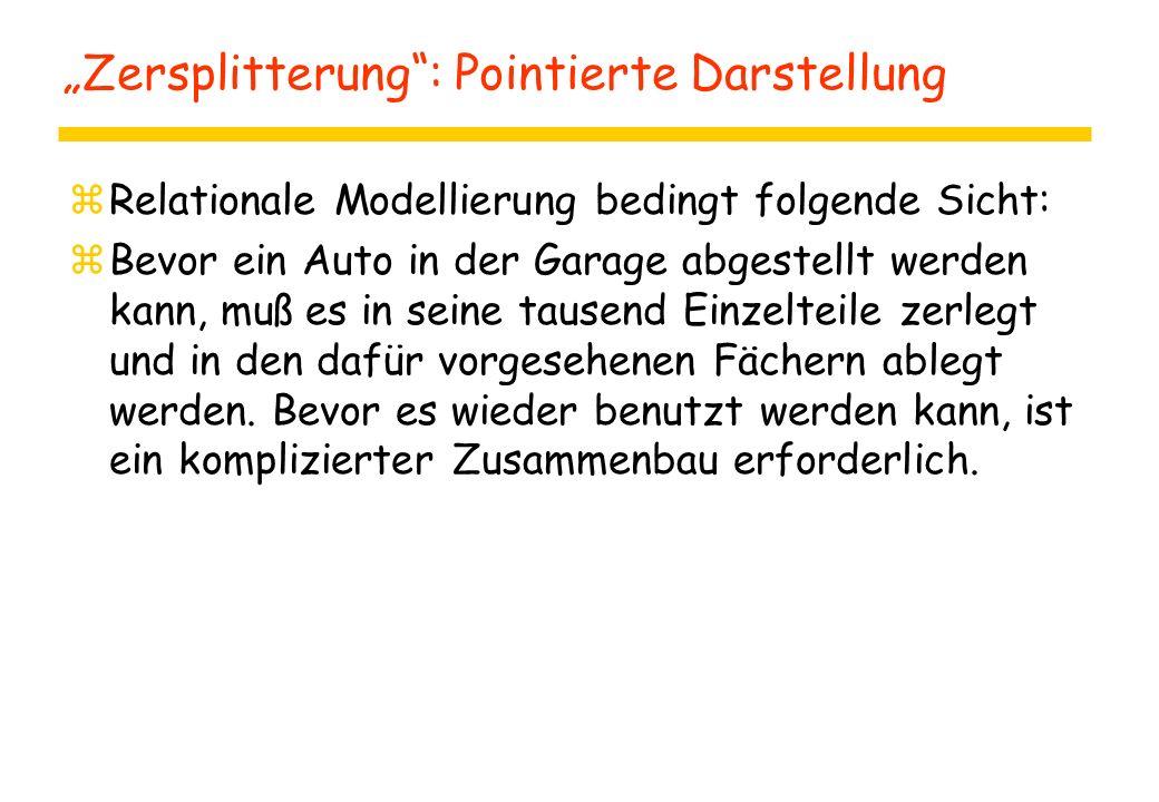"""""""Zersplitterung"""": Pointierte Darstellung zRelationale Modellierung bedingt folgende Sicht: zBevor ein Auto in der Garage abgestellt werden kann, muß e"""