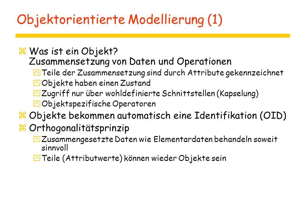 Objektorientierte Modellierung (1) zWas ist ein Objekt? Zusammensetzung von Daten und Operationen yTeile der Zusammensetzung sind durch Attribute geke
