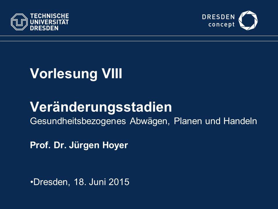 Vorlesung VIII Veränderungsstadien Gesundheitsbezogenes Abwägen, Planen und Handeln Prof.