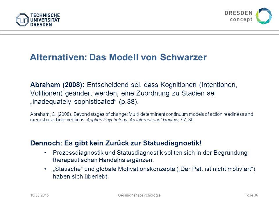 """Alternativen: Das Modell von Schwarzer Abraham (2008): Entscheidend sei, dass Kognitionen (Intentionen, Volitionen) geändert werden, eine Zuordnung zu Stadien sei """"inadequately sophisticated (p.38)."""