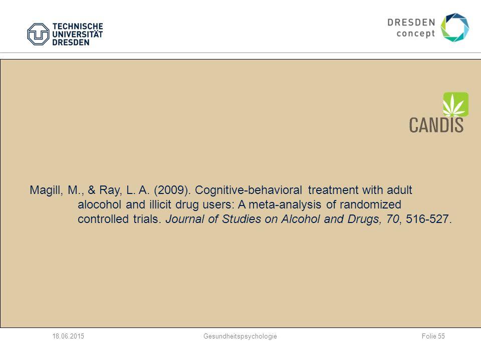 Übrigens: Erfolgsraten in der ambulanten Behandlung sind bei Cannabisstörungen eher höher als bei anderen Substanzstörungen 18.06.2015Gesundheitspsychologie Magill, M., & Ray, L.
