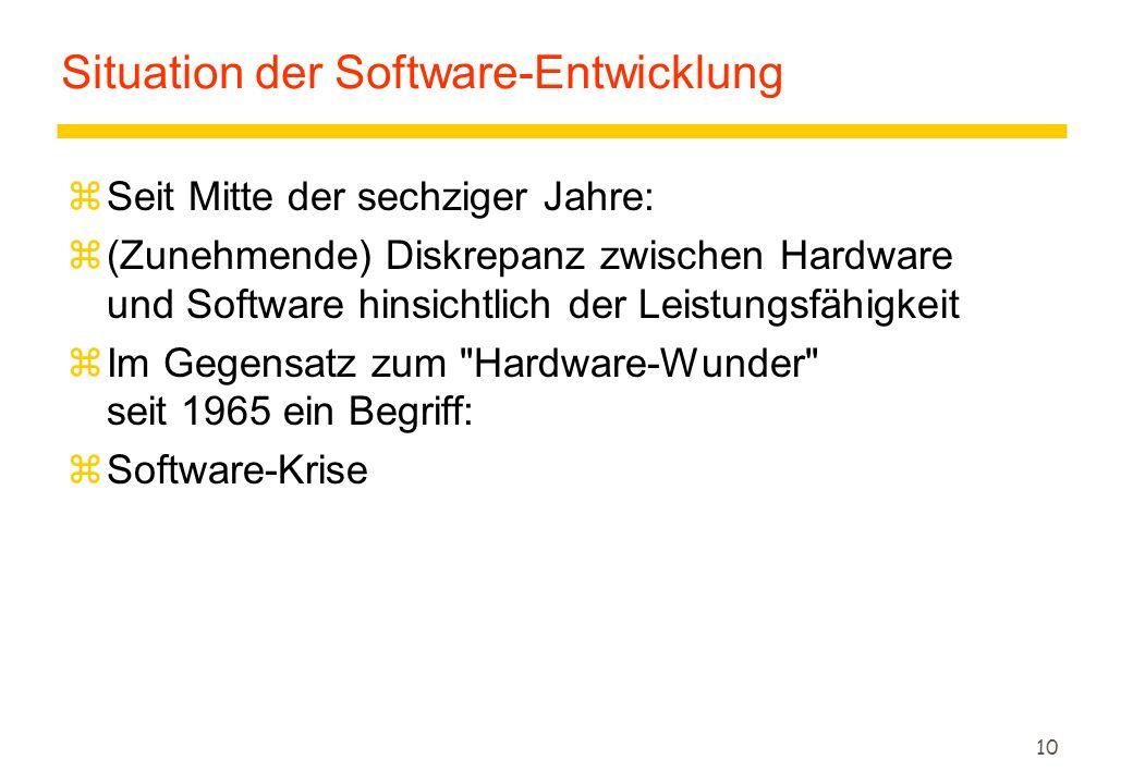10 Situation der Software-Entwicklung zSeit Mitte der sechziger Jahre: z(Zunehmende) Diskrepanz zwischen Hardware und Software hinsichtlich der Leistungsfähigkeit zIm Gegensatz zum Hardware-Wunder seit 1965 ein Begriff: zSoftware-Krise