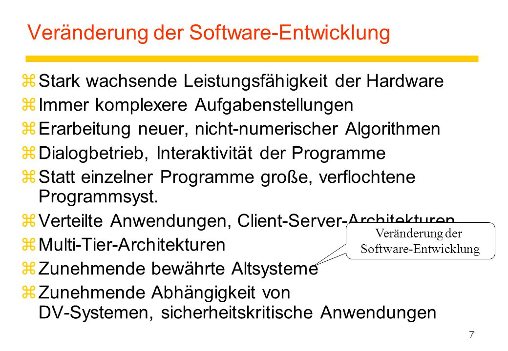 7 Veränderung der Software-Entwicklung zStark wachsende Leistungsfähigkeit der Hardware zImmer komplexere Aufgabenstellungen zErarbeitung neuer, nicht-numerischer Algorithmen zDialogbetrieb, Interaktivität der Programme zStatt einzelner Programme große, verflochtene Programmsyst.