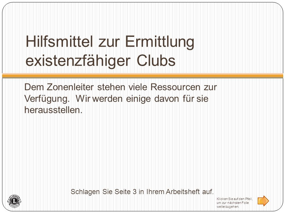 Hilfsmittel zur Ermittlung existenzfähiger Clubs Dem Zonenleiter stehen viele Ressourcen zur Verfügung. Wir werden einige davon für sie herausstellen.
