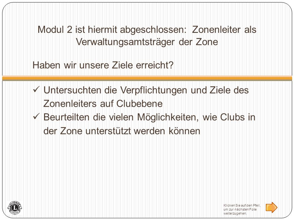 Modul 2 ist hiermit abgeschlossen: Zonenleiter als Verwaltungsamtsträger der Zone Haben wir unsere Ziele erreicht? Untersuchten die Verpflichtungen un