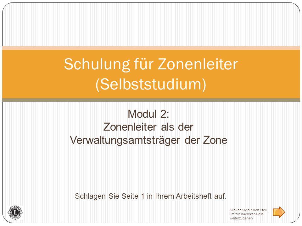 Modul 2: Zonenleiter als der Verwaltungsamtsträger der Zone Schulung für Zonenleiter (Selbststudium) Schlagen Sie Seite 1 in Ihrem Arbeitsheft auf. Kl