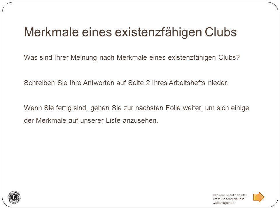 Merkmale eines existenzfähigen Clubs Was sind Ihrer Meinung nach Merkmale eines existenzfähigen Clubs? Schreiben Sie Ihre Antworten auf Seite 2 Ihres