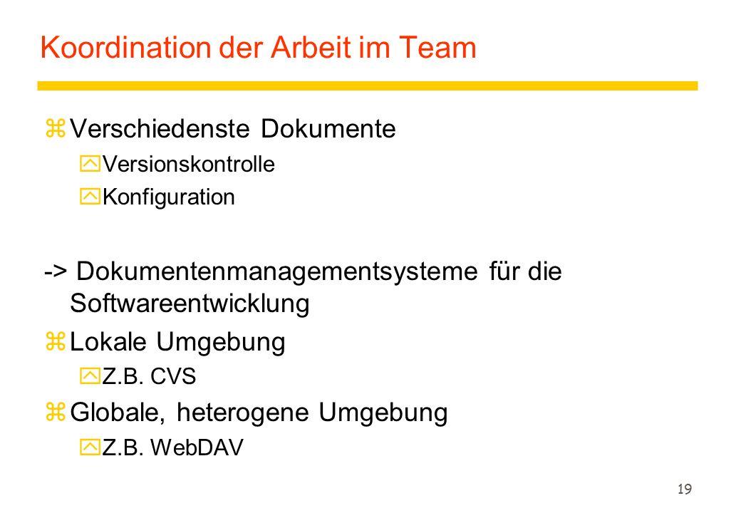 19 Koordination der Arbeit im Team zVerschiedenste Dokumente yVersionskontrolle yKonfiguration -> Dokumentenmanagementsysteme für die Softwareentwicklung zLokale Umgebung yZ.B.
