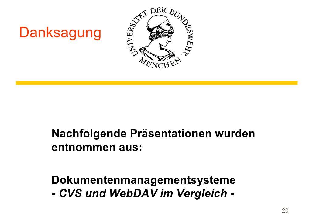 20 Danksagung Nachfolgende Präsentationen wurden entnommen aus: Dokumentenmanagementsysteme - CVS und WebDAV im Vergleich -