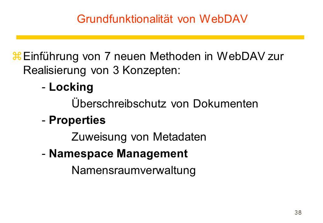 38 zEinführung von 7 neuen Methoden in WebDAV zur Realisierung von 3 Konzepten: - Locking Überschreibschutz von Dokumenten - Properties Zuweisung von Metadaten - Namespace Management Namensraumverwaltung Grundfunktionalität von WebDAV