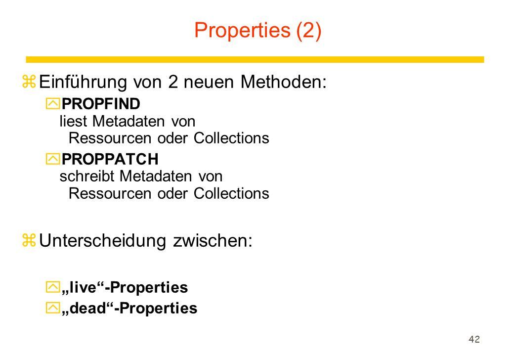 """42 zEinführung von 2 neuen Methoden: yPROPFIND liest Metadaten von Ressourcen oder Collections yPROPPATCH schreibt Metadaten von Ressourcen oder Collections zUnterscheidung zwischen: y""""live -Properties y""""dead -Properties Properties (2)"""