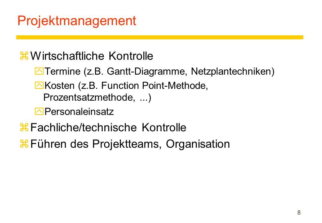 8 Projektmanagement zWirtschaftliche Kontrolle yTermine (z.B.