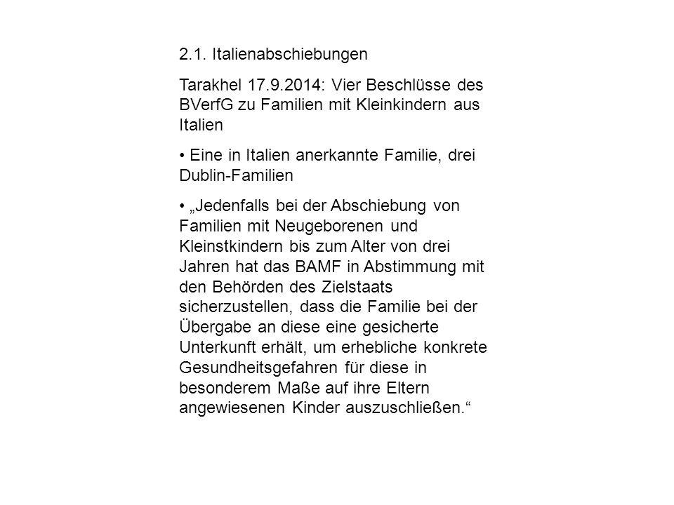 2.1. Italienabschiebungen Tarakhel 17.9.2014: Vier Beschlüsse des BVerfG zu Familien mit Kleinkindern aus Italien Eine in Italien anerkannte Familie,