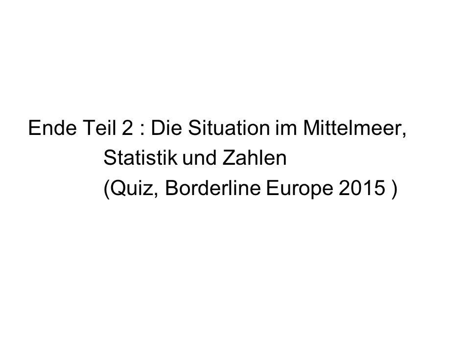 Ende Teil 2 : Die Situation im Mittelmeer, Statistik und Zahlen (Quiz, Borderline Europe 2015 )