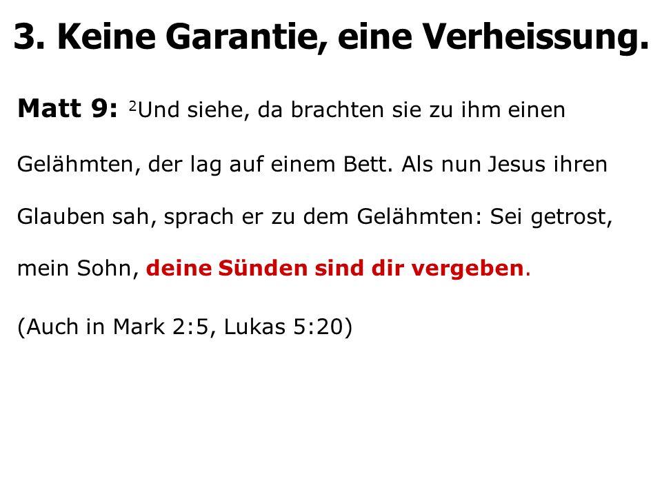 Matt 9: 2 Und siehe, da brachten sie zu ihm einen Gelähmten, der lag auf einem Bett. Als nun Jesus ihren Glauben sah, sprach er zu dem Gelähmten: Sei