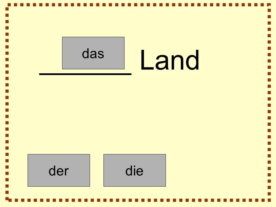 derdie das ______ Land