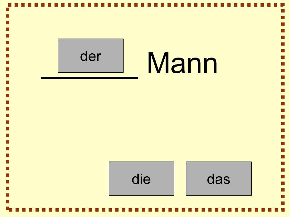 der diedas ______ Mann
