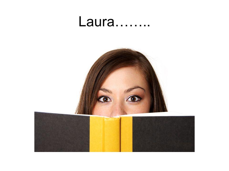 Laura……..