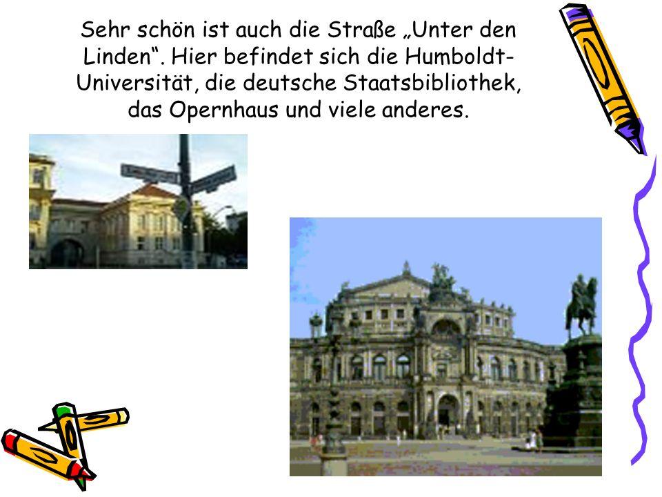 """Sehr schön ist auch die Straße """"Unter den Linden"""". Hier befindet sich die Humboldt- Universität, die deutsche Staatsbibliothek, das Opernhaus und viel"""