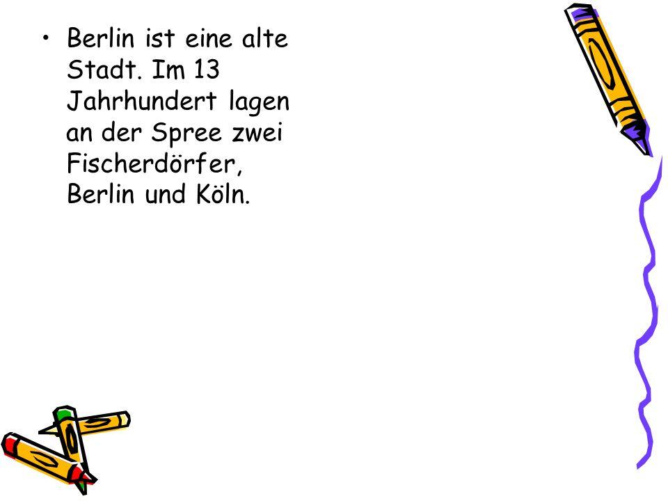 Berlin ist eine alte Stadt. Im 13 Jahrhundert lagen an der Spree zwei Fischerdörfer, Berlin und Köln.