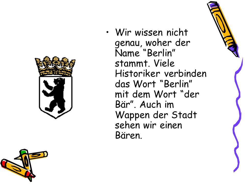 """Wir wissen nicht genau, woher der Name """"Berlin"""" stammt. Viele Historiker verbinden das Wort """"Berlin"""" mit dem Wort """"der Bär"""". Auch im Wappen der Stadt"""