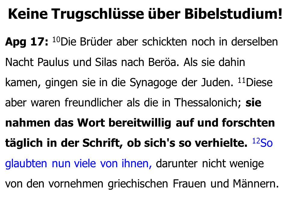 Keine Trugschlüsse über Bibelstudium! Apg 17: 10 Die Brüder aber schickten noch in derselben Nacht Paulus und Silas nach Beröa. Als sie dahin kamen, g
