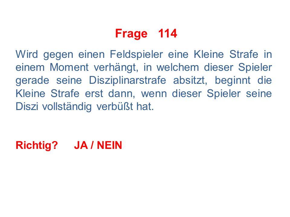 Frage 113 Laut IIHF-Regel ist die Verhängung von Strafen ab dem Moment zulässig, in welchem die SR und die Spieler das Eis betreten, um das Spiel zu beginnen.