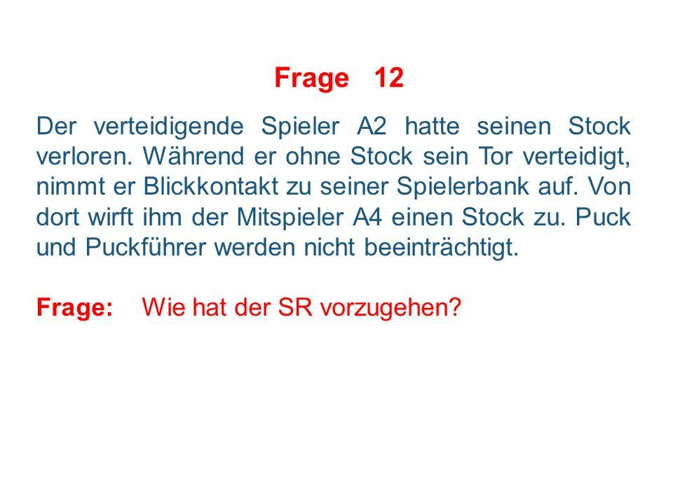 Frage 11 In einem Spielunterbruchs wegen Icings Team A wechselt A6 regelwidrig gegen A12.
