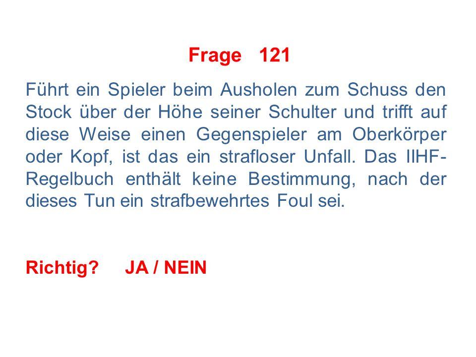 Frage 120 Laut IIHF-Regel ist die Verhängung von Strafen nur innerhalb der jeweiligen Spieldrittel zulässig.