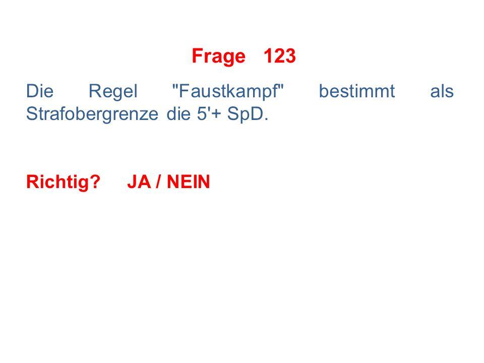 Frage 122 Schlägt ein Spieler während einer Auseinandersetzung mit seinem Stock nach dem Gegenspieler, hat der SR keine Wahl.