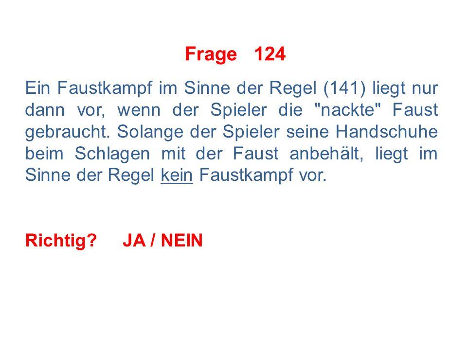 Frage 123 Die Regel Faustkampf bestimmt als Strafobergrenze die 5 + SpD. Richtig JA / NEIN