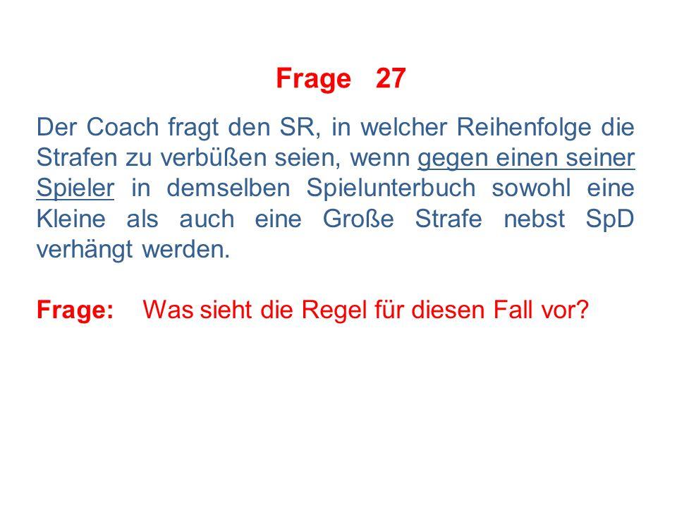 Frage 26 Der Coach will vom SR wissen, welche Strafe die Regel vorsehe, wenn ein Spieler seinen Stock in sorgloser Weise über der Höhe seiner Schulter führe und auf diese Weise den Gegenspieler verletze.