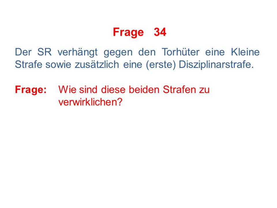 Frage 33 Der Coach fragt den SR, für welche Fouls die Regel als Mindeststrafe die Kleine Strafe + automatische Disziplinarstrafe vorsähe.